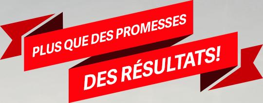 Plus que des promesses, des résultats!